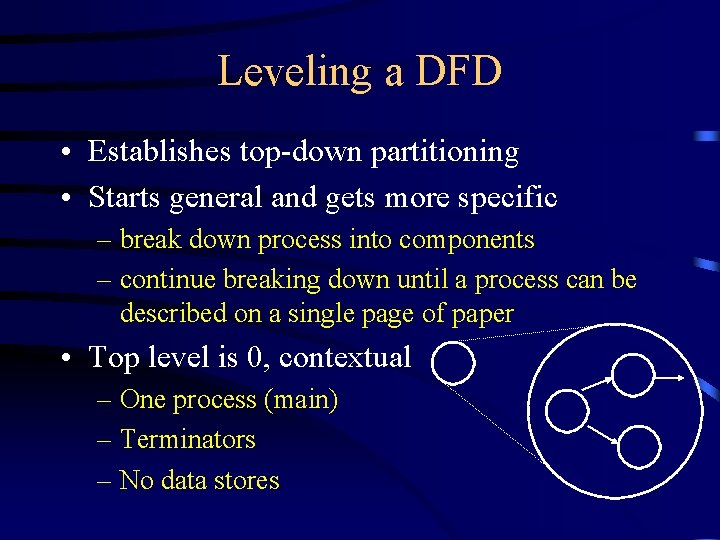 Leveling a DFD • Establishes top-down partitioning • Starts general and gets more specific
