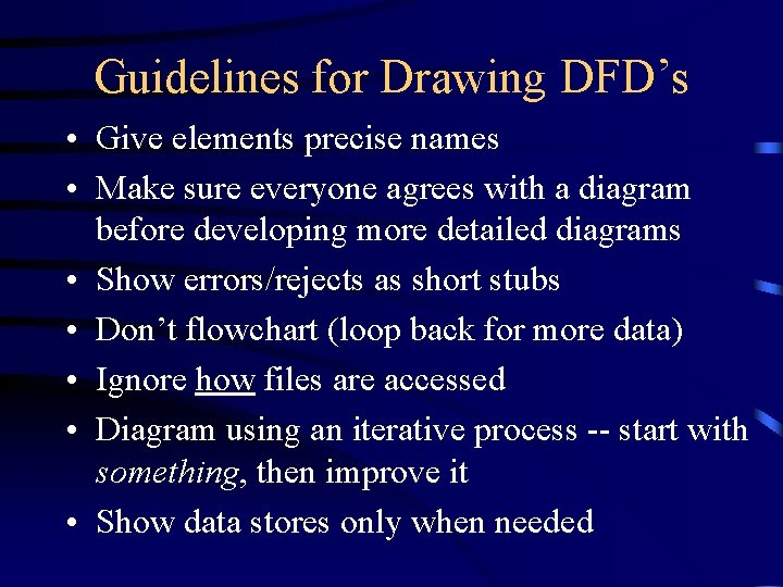 Guidelines for Drawing DFD's • Give elements precise names • Make sure everyone agrees