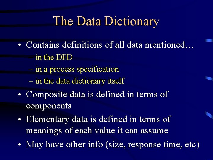 The Data Dictionary • Contains definitions of all data mentioned… – in the DFD