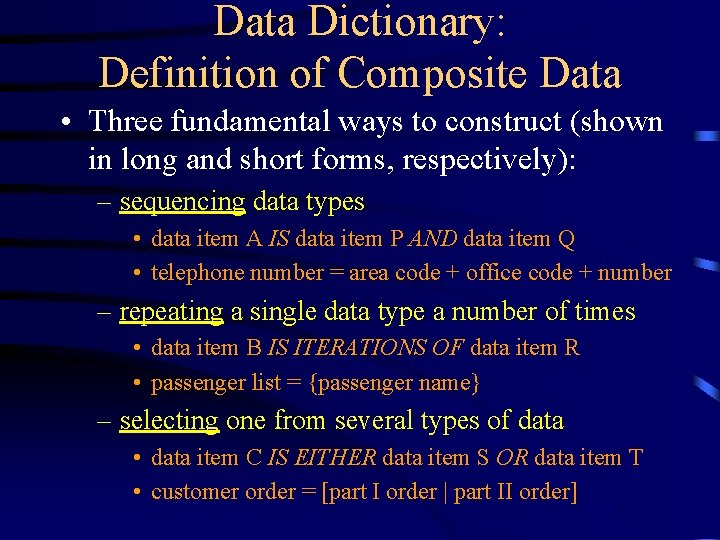 Data Dictionary: Definition of Composite Data • Three fundamental ways to construct (shown in