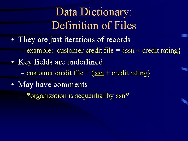 Data Dictionary: Definition of Files • They are just iterations of records – example: