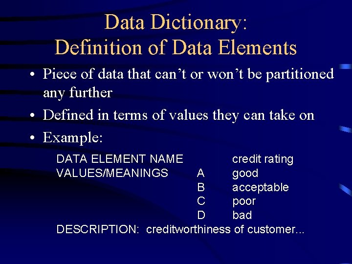 Data Dictionary: Definition of Data Elements • Piece of data that can't or won't