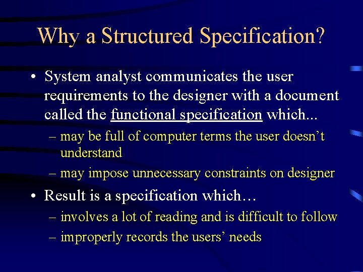 Why a Structured Specification? • System analyst communicates the user requirements to the designer