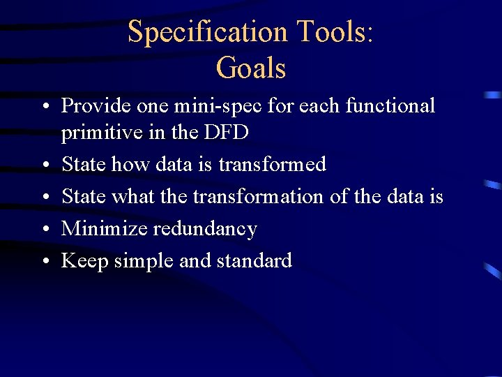 Specification Tools: Goals • Provide one mini-spec for each functional primitive in the DFD