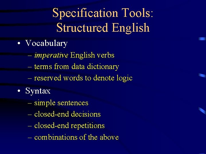 Specification Tools: Structured English • Vocabulary – imperative English verbs – terms from data