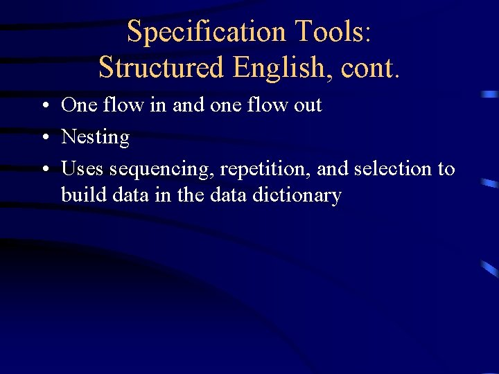 Specification Tools: Structured English, cont. • One flow in and one flow out •