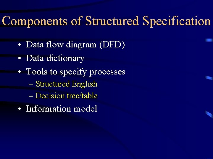 Components of Structured Specification • Data flow diagram (DFD) • Data dictionary • Tools