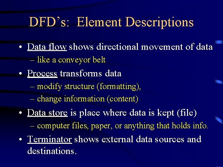 DFD's: Element Descriptions • Data flow shows directional movement of data – like a