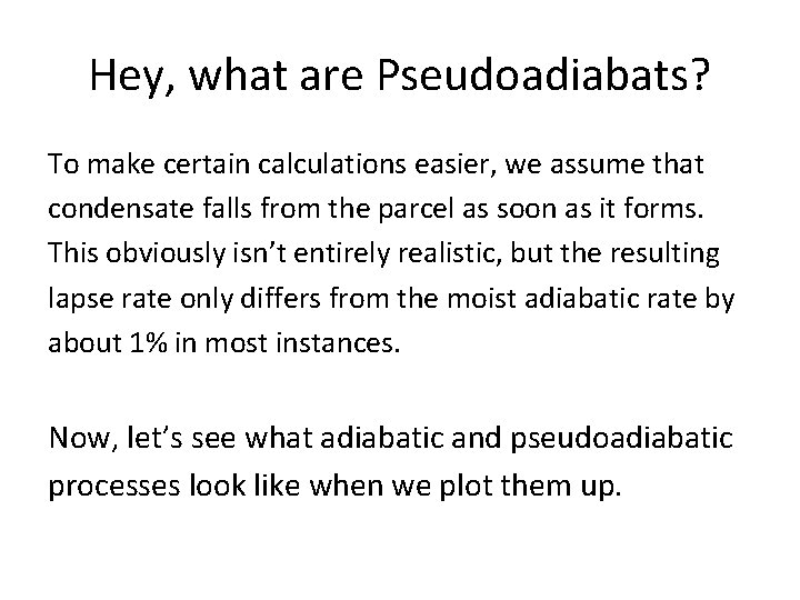 Hey, what are Pseudoadiabats? To make certain calculations easier, we assume that condensate falls