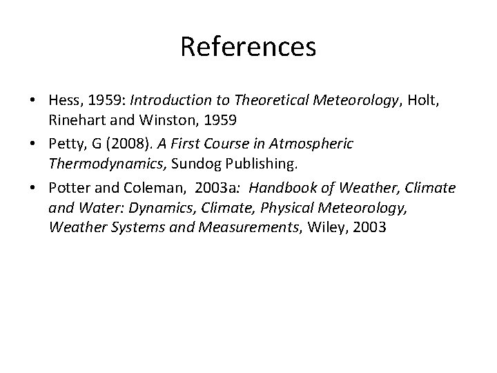 References • Hess, 1959: Introduction to Theoretical Meteorology, Holt, Rinehart and Winston, 1959 •