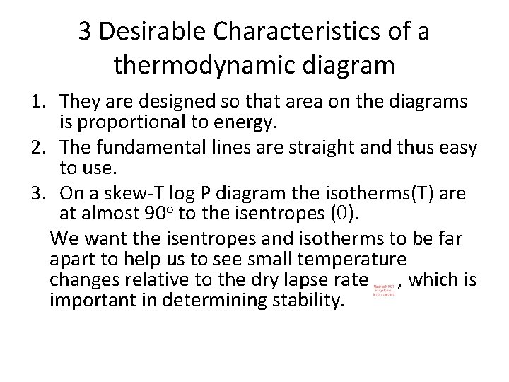 3 Desirable Characteristics of a thermodynamic diagram 1. They are designed so that area