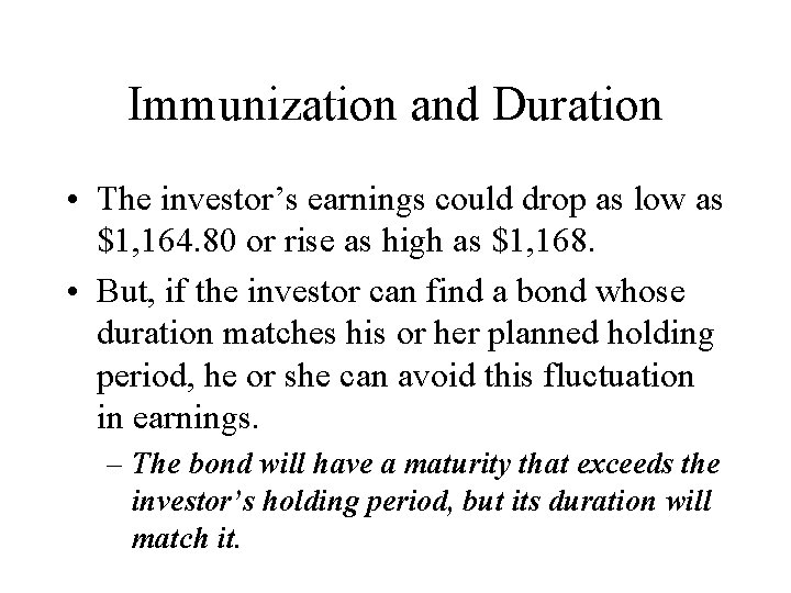 Immunization and Duration • The investor's earnings could drop as low as $1, 164.