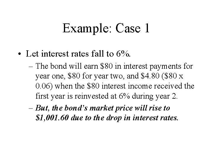 Example: Case 1 • Let interest rates fall to 6%. – The bond will