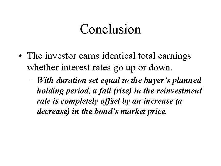 Conclusion • The investor earns identical total earnings whether interest rates go up or