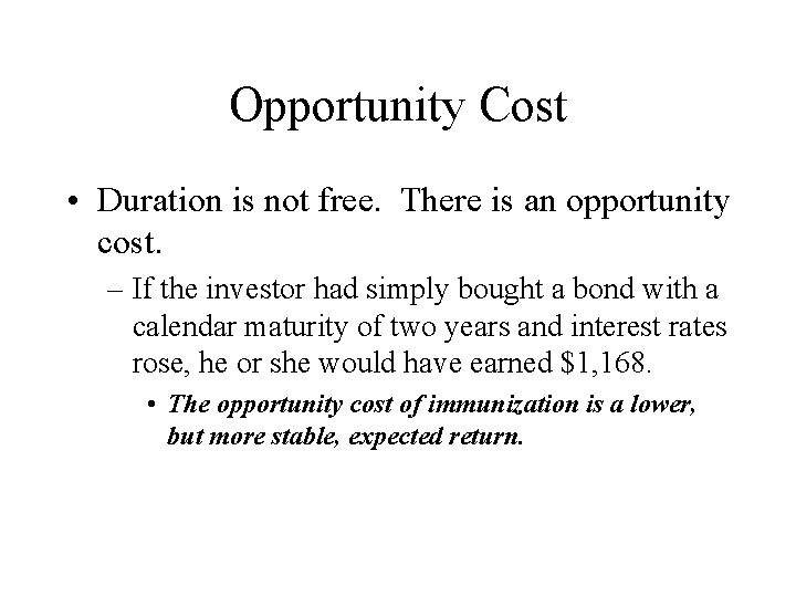 Opportunity Cost • Duration is not free. There is an opportunity cost. – If