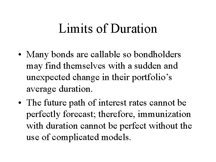 Limits of Duration • Many bonds are callable so bondholders may find themselves with
