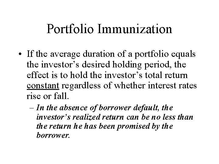 Portfolio Immunization • If the average duration of a portfolio equals the investor's desired