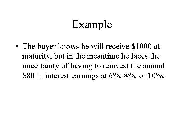 Example • The buyer knows he will receive $1000 at maturity, but in the