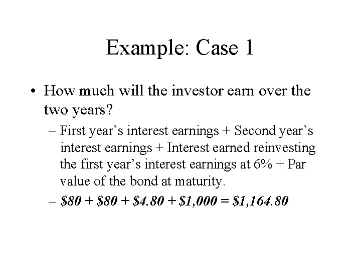 Example: Case 1 • How much will the investor earn over the two years?