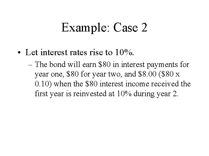 Example: Case 2 • Let interest rates rise to 10%. – The bond will