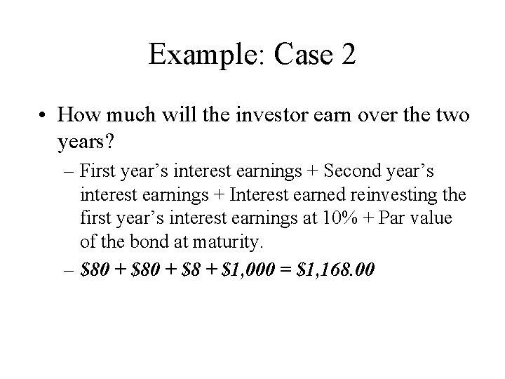 Example: Case 2 • How much will the investor earn over the two years?