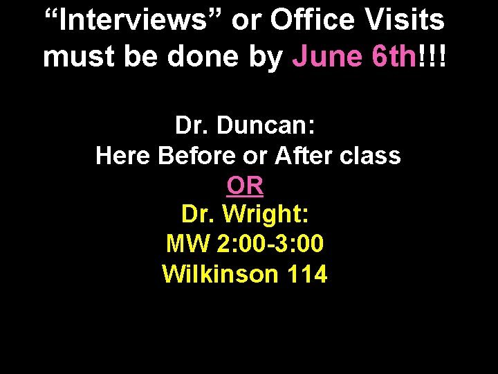 """""""Interviews"""" or Office Visits must be done by June 6 th!!! Dr. Duncan: Here"""
