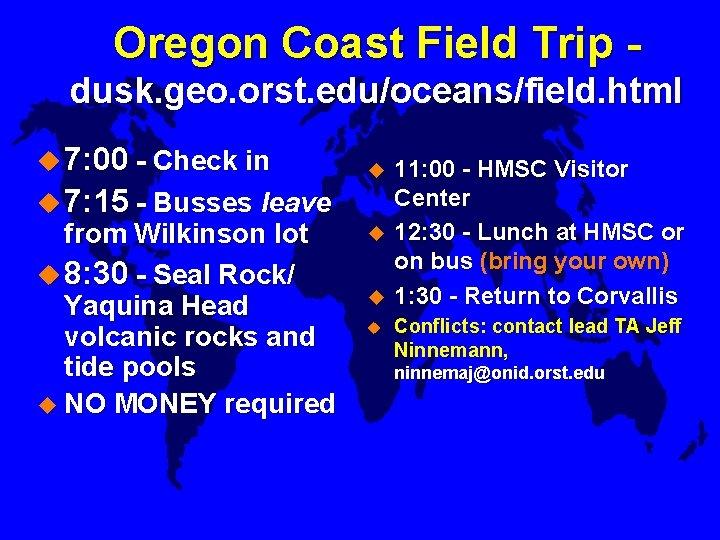 Oregon Coast Field Trip dusk. geo. orst. edu/oceans/field. html 7: 00 - Check in