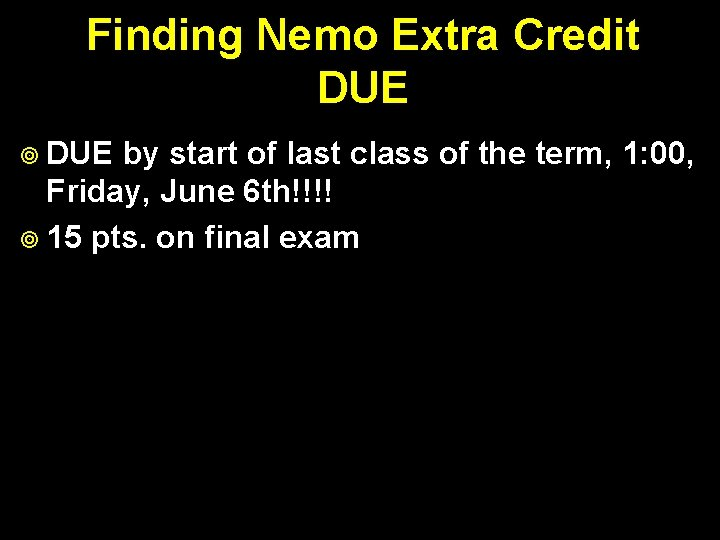 Finding Nemo Extra Credit DUE ¥ DUE by start of last class of the