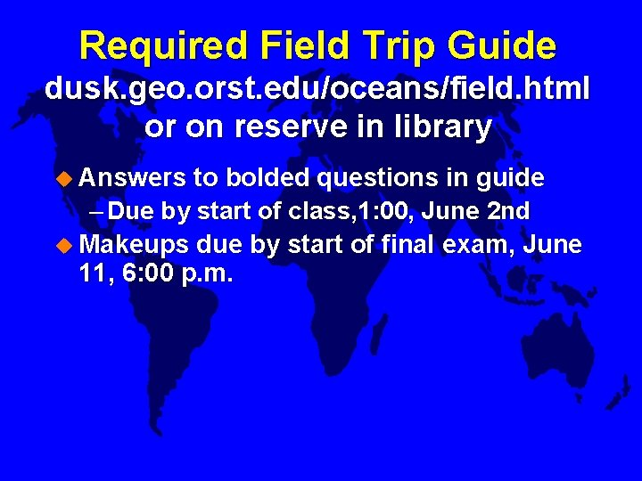 Required Field Trip Guide dusk. geo. orst. edu/oceans/field. html or on reserve in library