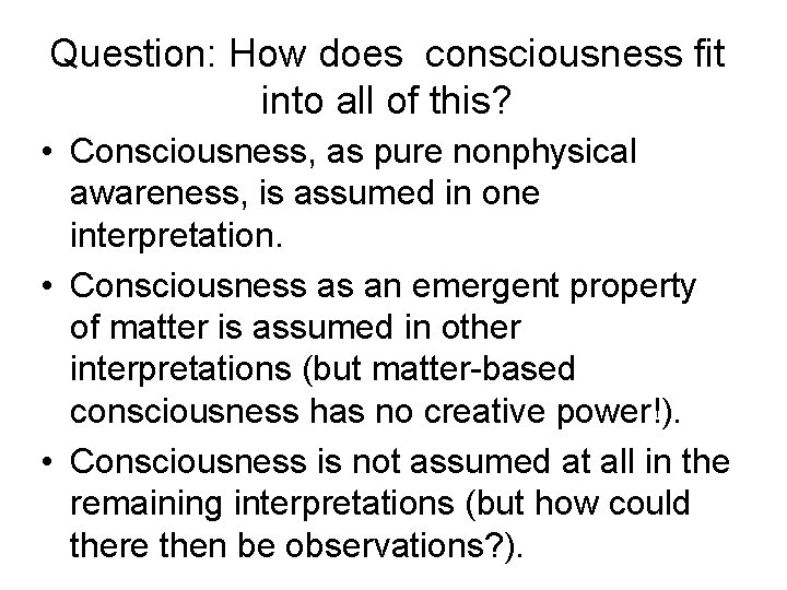 Question: How does consciousness fit into all of this? • Consciousness, as pure nonphysical