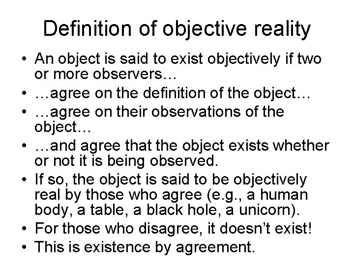 Definition of objective reality • An object is said to exist objectively if two