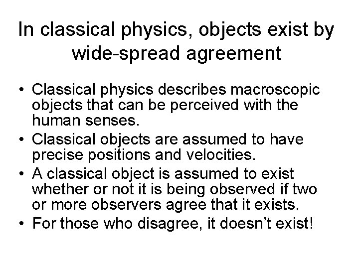 In classical physics, objects exist by wide-spread agreement • Classical physics describes macroscopic objects
