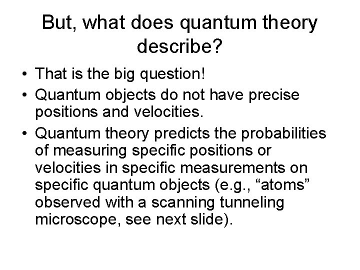 But, what does quantum theory describe? • That is the big question! • Quantum