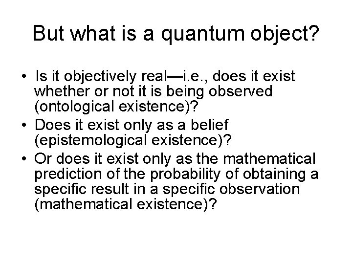 But what is a quantum object? • Is it objectively real—i. e. , does