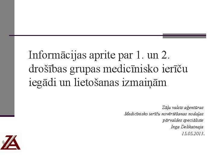 Informācijas aprite par 1. un 2. drošības grupas medicīnisko ierīču iegādi un lietošanas izmaiņām
