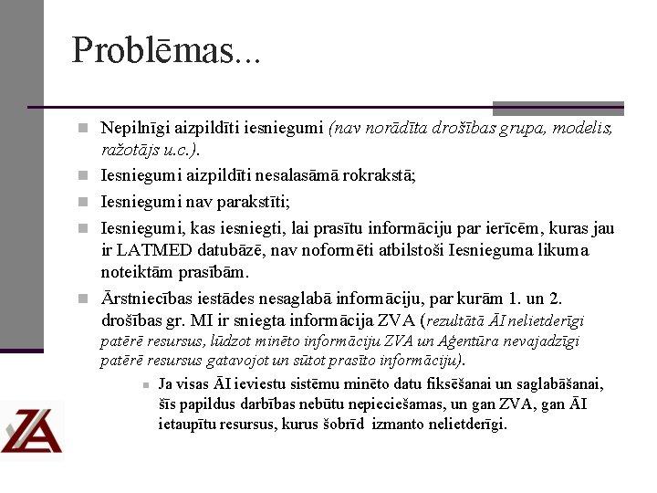 Problēmas. . . n Nepilnīgi aizpildīti iesniegumi (nav norādīta drošības grupa, modelis, n n