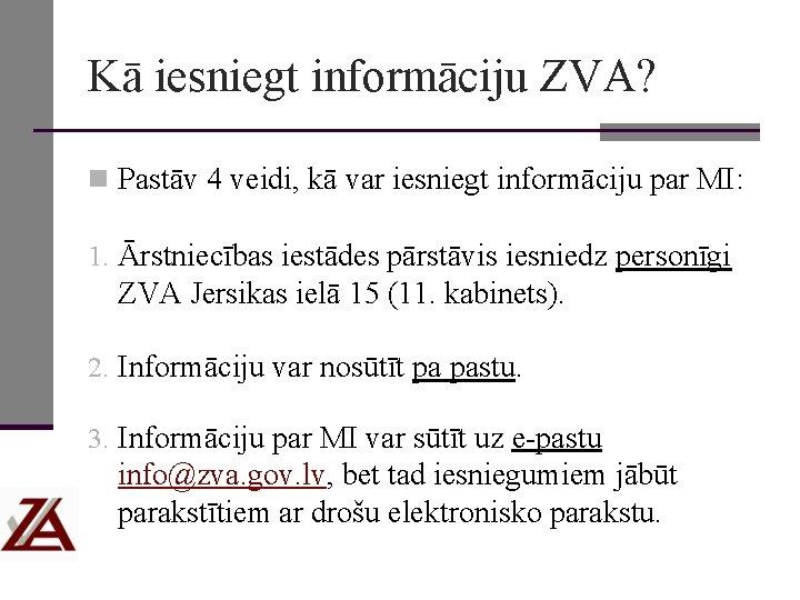 Kā iesniegt informāciju ZVA? n Pastāv 4 veidi, kā var iesniegt informāciju par MI: