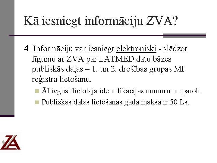 Kā iesniegt informāciju ZVA? 4. Informāciju var iesniegt elektroniski - slēdzot līgumu ar ZVA