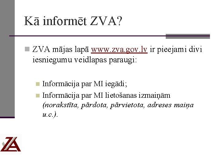 Kā informēt ZVA? n ZVA mājas lapā www. zva. gov. lv ir pieejami divi