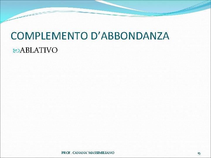 COMPLEMENTO D'ABBONDANZA ABLATIVO PROF. CANANA' MASSIMILIANO 15