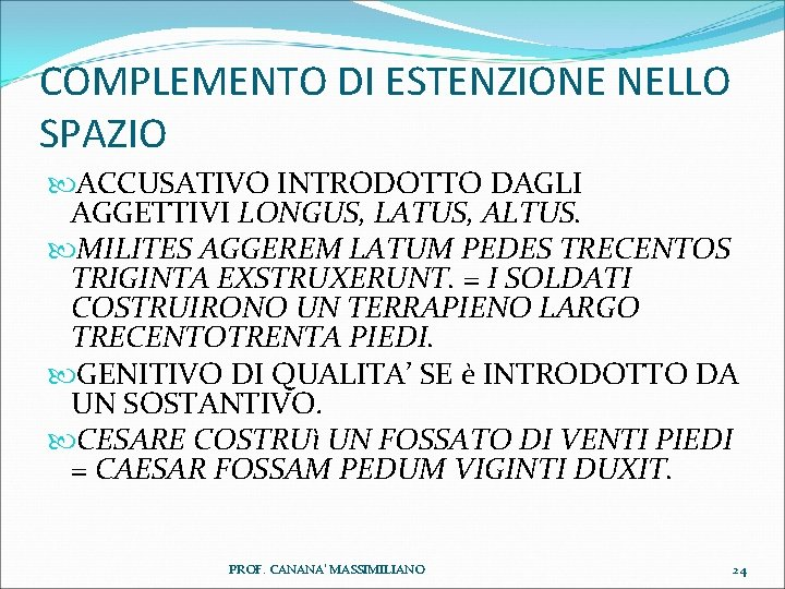 COMPLEMENTO DI ESTENZIONE NELLO SPAZIO ACCUSATIVO INTRODOTTO DAGLI AGGETTIVI LONGUS, LATUS, ALTUS. MILITES AGGEREM