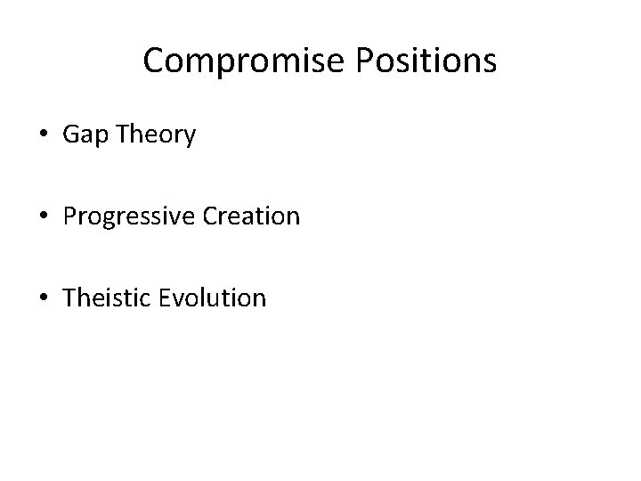 Compromise Positions • Gap Theory • Progressive Creation • Theistic Evolution