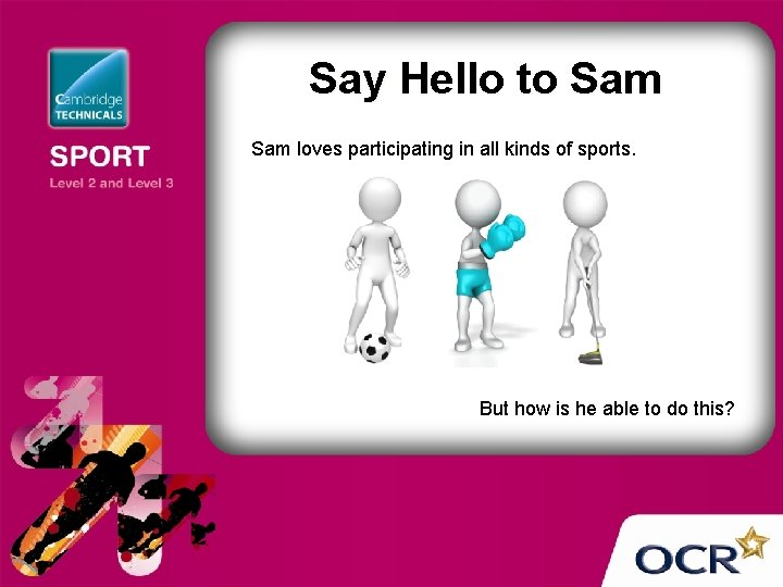Say Hello to Sam loves participating in all kinds of sports. But how is