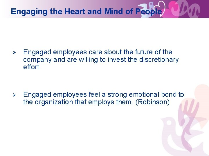 Engaging the Heart and Mind of People Ø Engaged employees care about the future