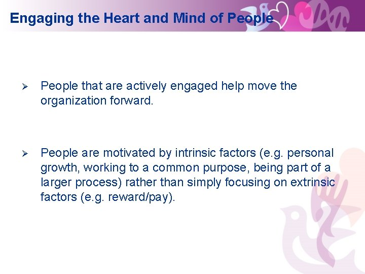 Engaging the Heart and Mind of People Ø People that are actively engaged help