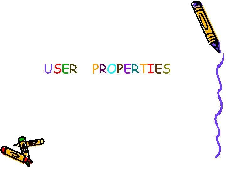 USER PROPERTIES