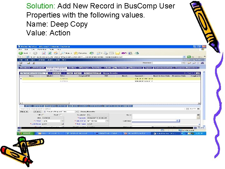 Solution: Add New Record in Bus. Comp User Properties with the following values. Name:
