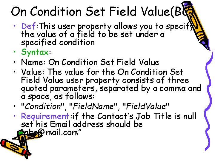 On Condition Set Field Value(BC) • Def: This user property allows you to specify