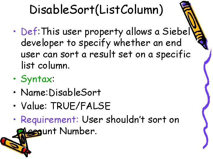 Disable. Sort(List. Column) • Def: This user property allows a Siebel developer to specify