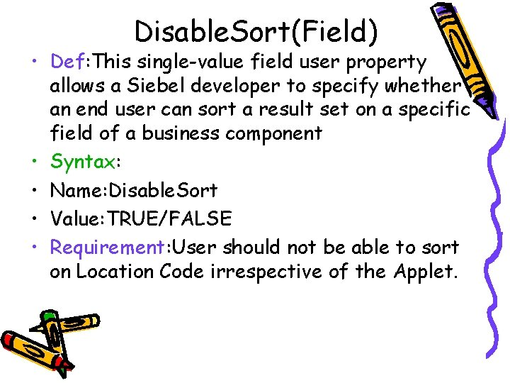 Disable. Sort(Field) • Def: This single-value field user property allows a Siebel developer to